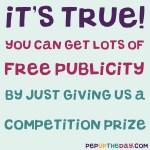 Want some free publicity? Genuinely, it ivery easy. Just give us a competition prize and we'll do the promo for you...