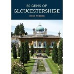 COMPETITION - WIN 50 Gems of Gloucestershire: The History & Heritage of the Most Iconic Places by Mark Turner