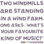 "Joke: Two windmills are standing in a wind farm. One asks, ""What's your favorite kind of music?"""