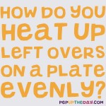 LIFE HACK - How do you heat up left overs on a plate evenly?